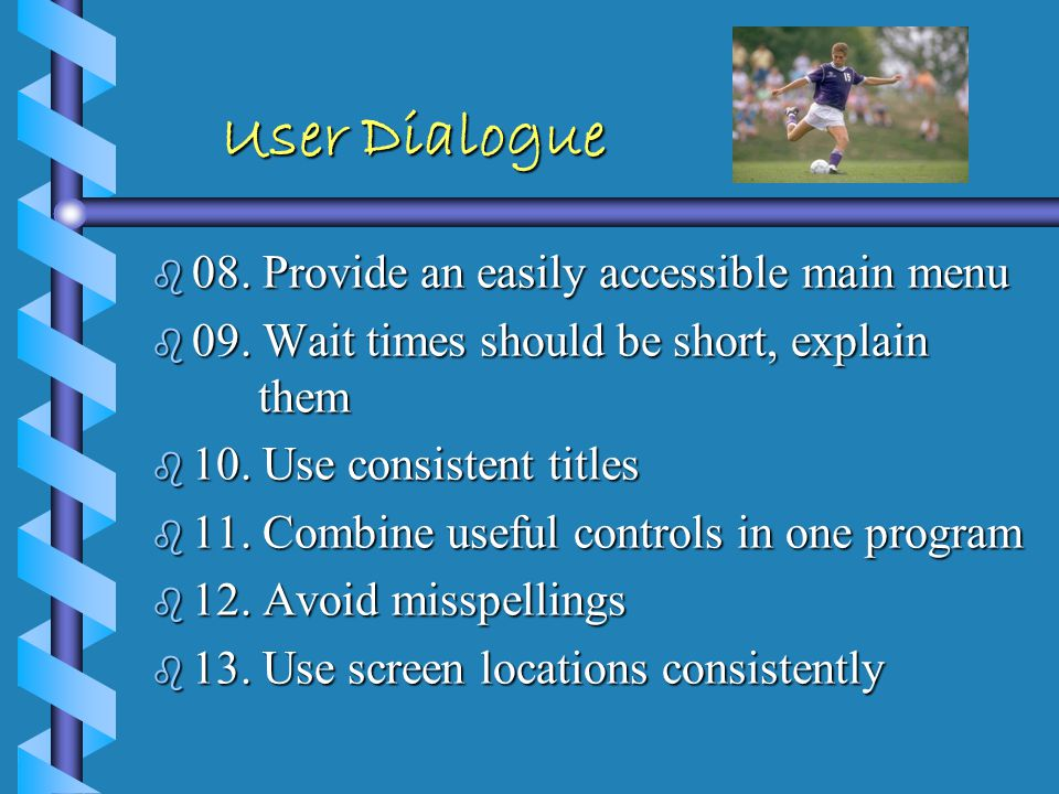 User Dialogue User Dialogue b 1. Immediate feedback b 2. Acknowledge successful completion b 3. Display or indicate modes of operation b 4. Provide ac