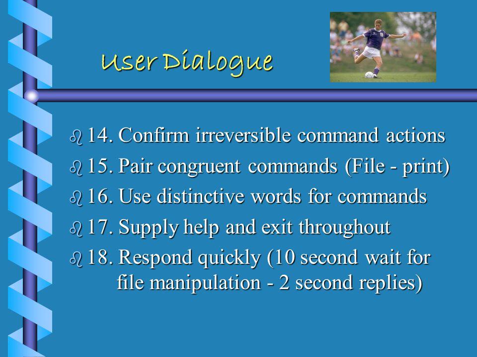 User Dialogue User Dialogue b 08. Provide an easily accessible main menu b 09. Wait times should be short, explain them b 10. Use consistent titles b