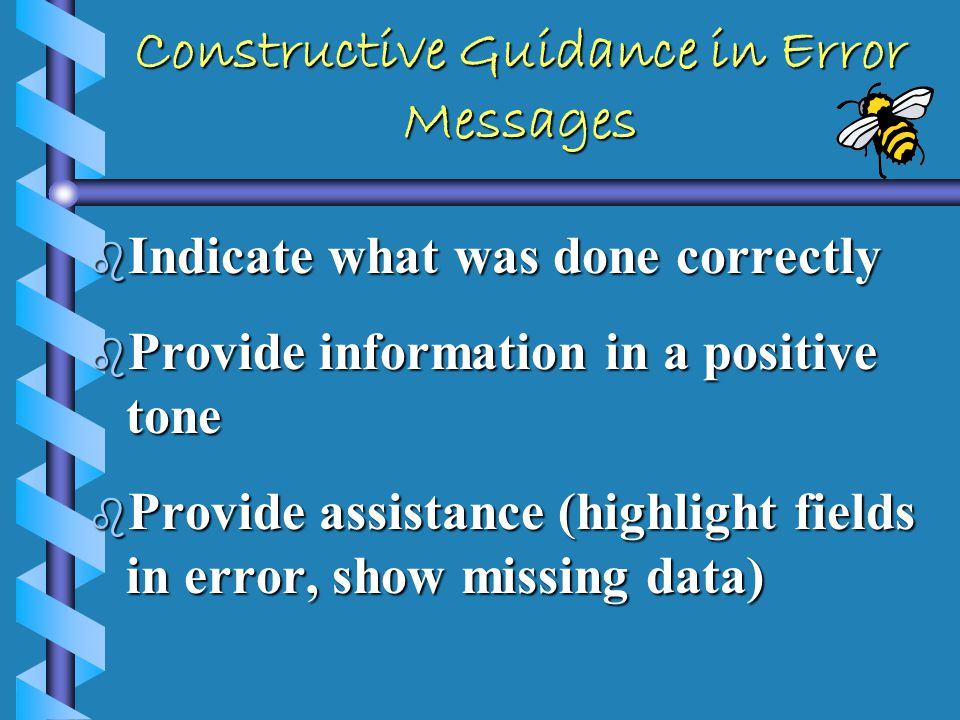 Specific Error Messages b Focused on the Problem Encountered (not random or general) b Should provide information on what was incorrect and how it can be corrected