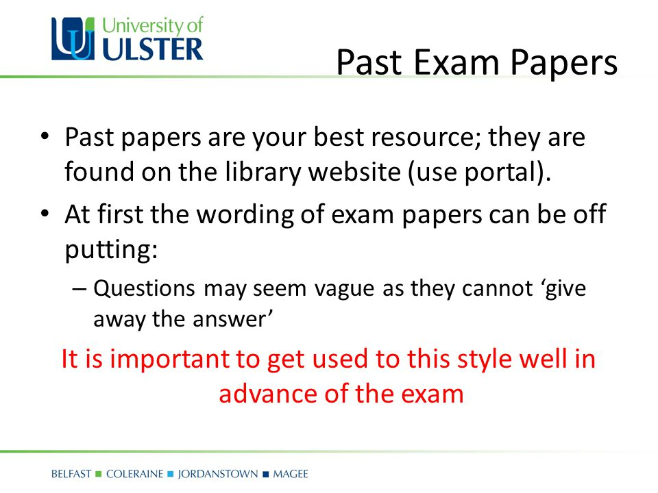 Past Exam Papers Past papers are your best resource; they are found on the library website (use portal).