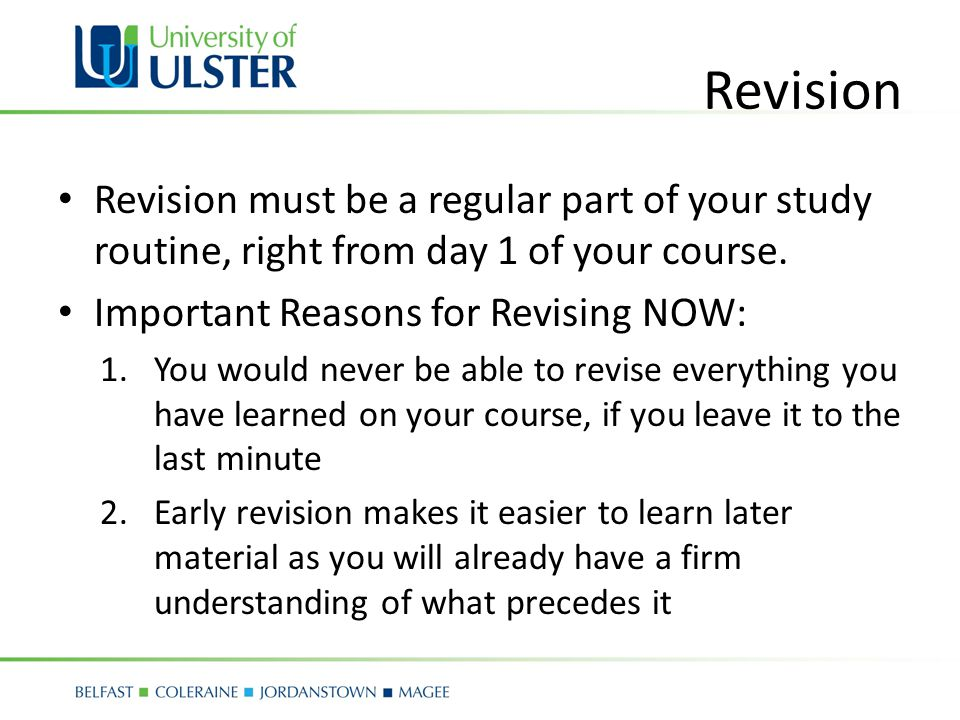 Revision Revision must be a regular part of your study routine, right from day 1 of your course.