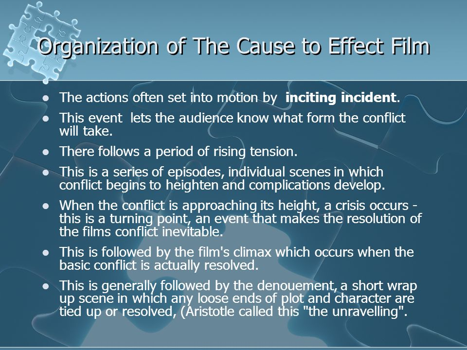 Organization of The Cause to Effect Film The actions often set into motion by inciting incident.