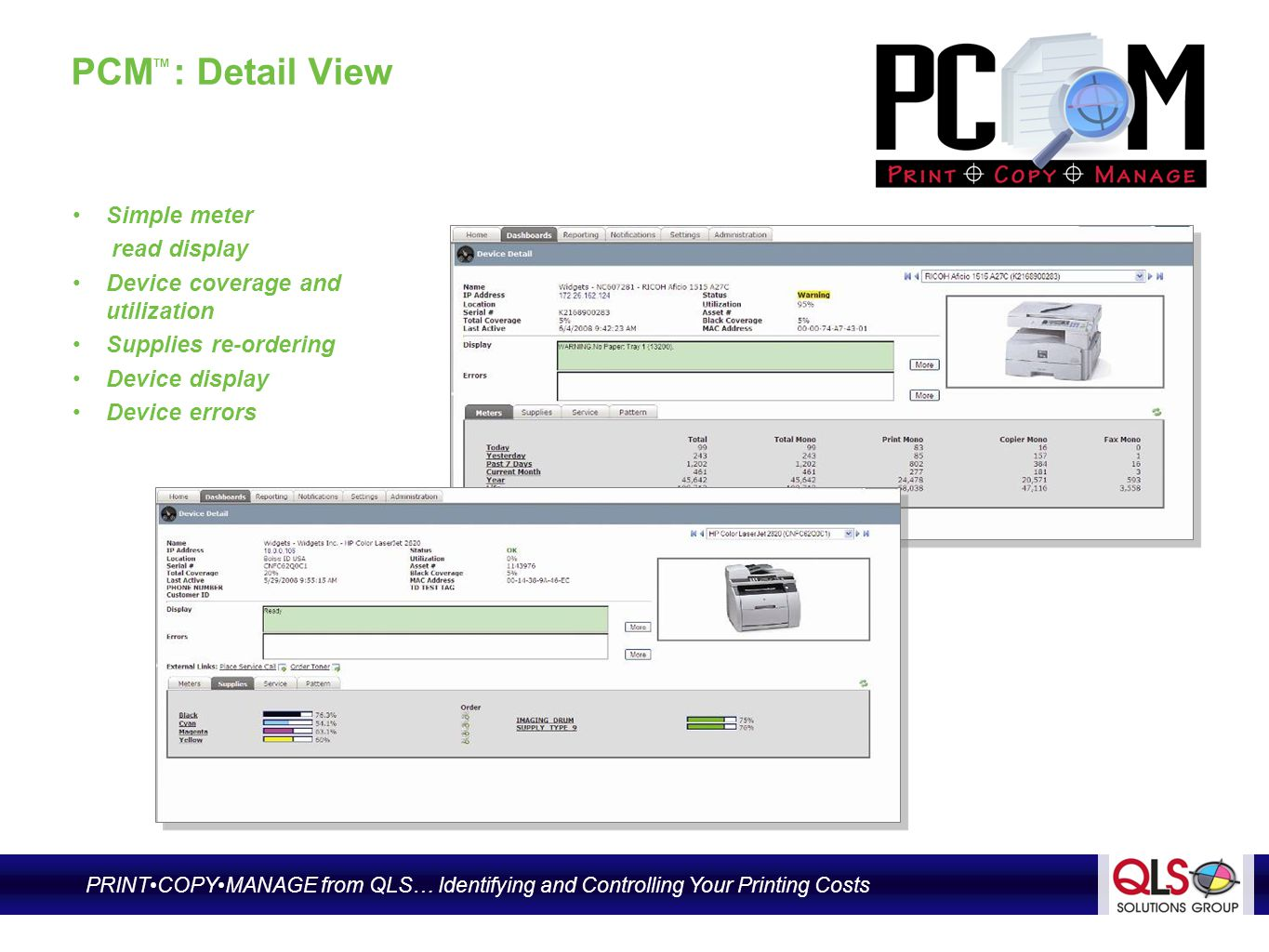 PCM TM : Supplies View Supplies Status Device Status Page Counts IP Address Physical Location Asset Number Quality Laser and Axess… Identifying and Controlling Your Printing Costs PRINTCOPYMANAGE from QLS… Identifying and Controlling Your Printing Costs