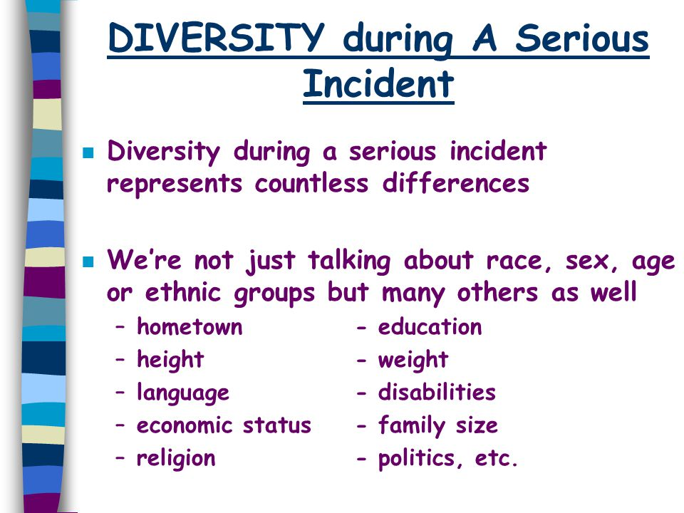 DIVERSITY during A Serious Incident n Diversity during a serious incident represents countless differences n We're not just talking about race, sex, a
