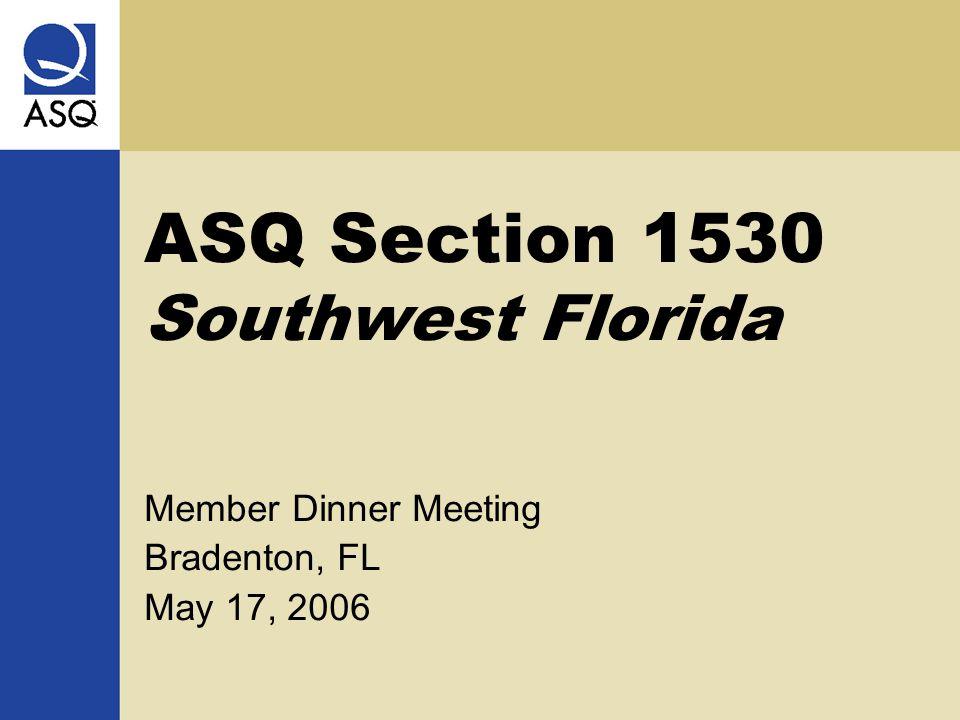 ASQ Section 1530 Southwest Florida Member Dinner Meeting Bradenton, FL May 17, 2006