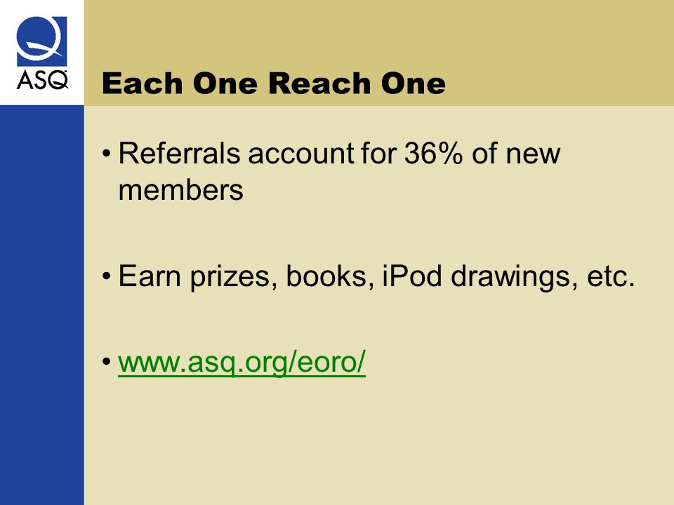 Each One Reach One Referrals account for 36% of new members Earn prizes, books, iPod drawings, etc.