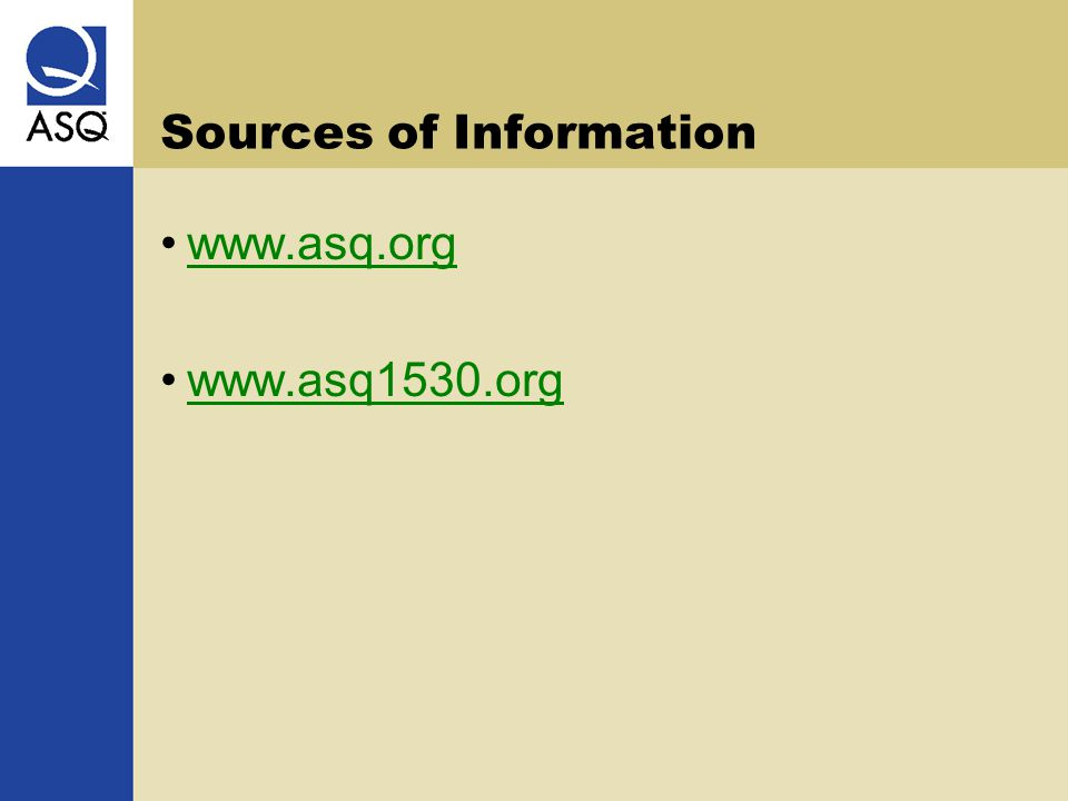 Sources of Information www.asq.org www.asq1530.org