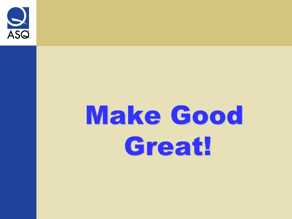 Make Good Great!