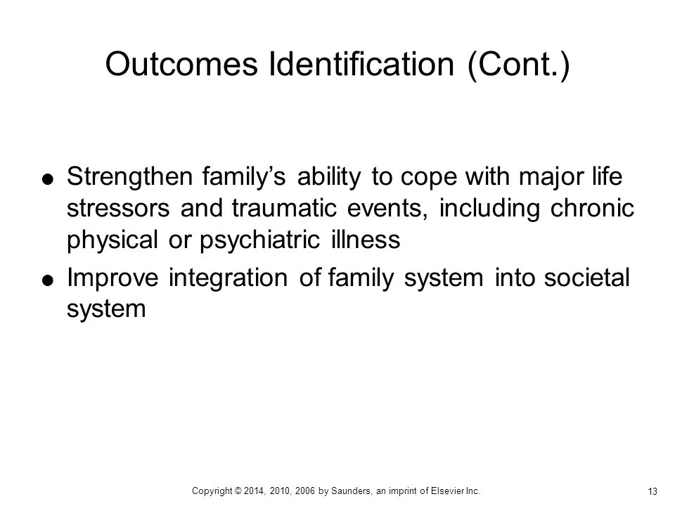  Strengthen family's ability to cope with major life stressors and traumatic events, including chronic physical or psychiatric illness  Improve inte
