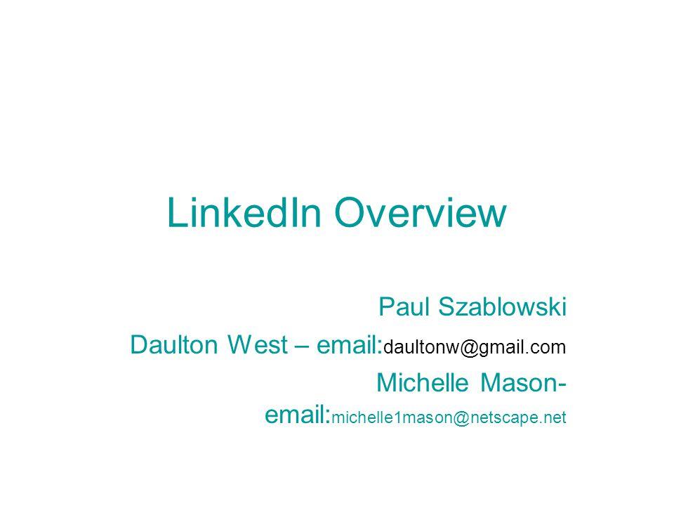 LinkedIn Overview Paul Szablowski Daulton West – email: daultonw@gmail.com Michelle Mason- email: michelle1mason@netscape.net