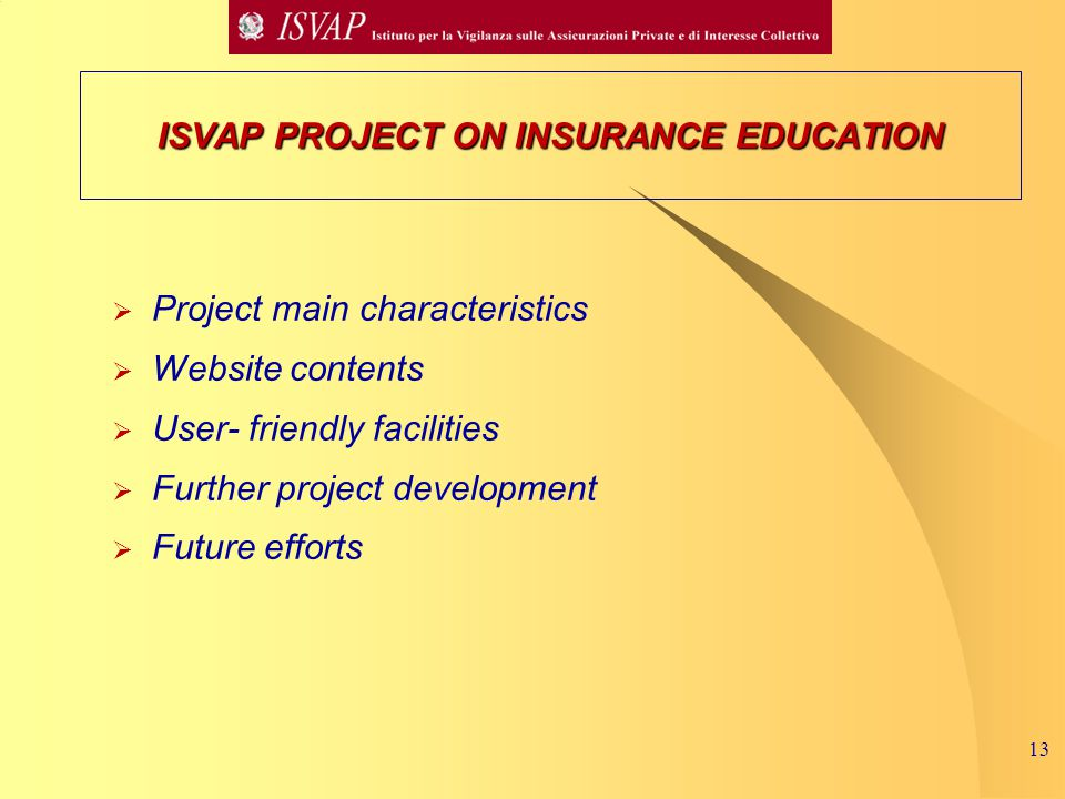 13  Project main characteristics  Website contents  User- friendly facilities  Further project development  Future efforts ISVAP PROJECT ON INSURANCE EDUCATION