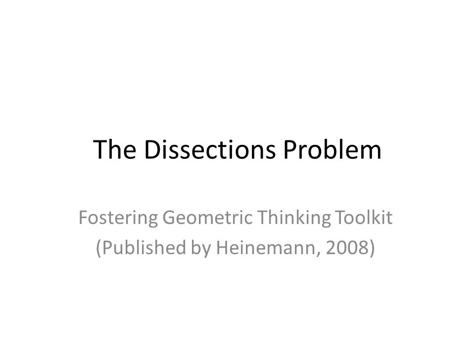 The Dissections Problem Fostering Geometric Thinking Toolkit (Published by Heinemann, 2008)