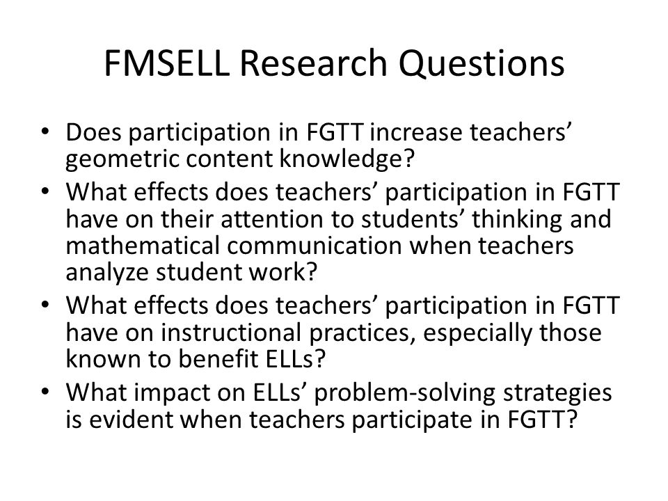 FMSELL Research Questions Does participation in FGTT increase teachers' geometric content knowledge.