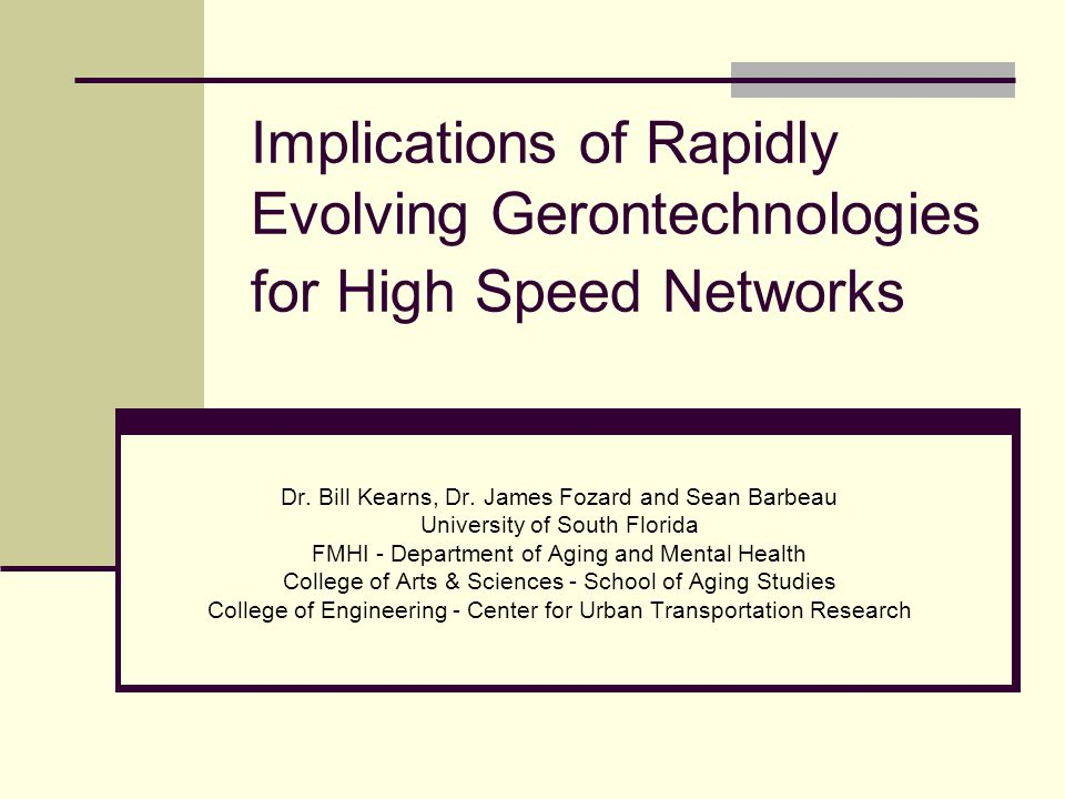 Implications of Rapidly Evolving Gerontechnologies for High Speed Networks Dr.