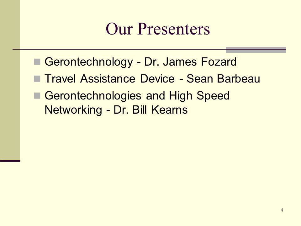 4 Our Presenters Gerontechnology - Dr.