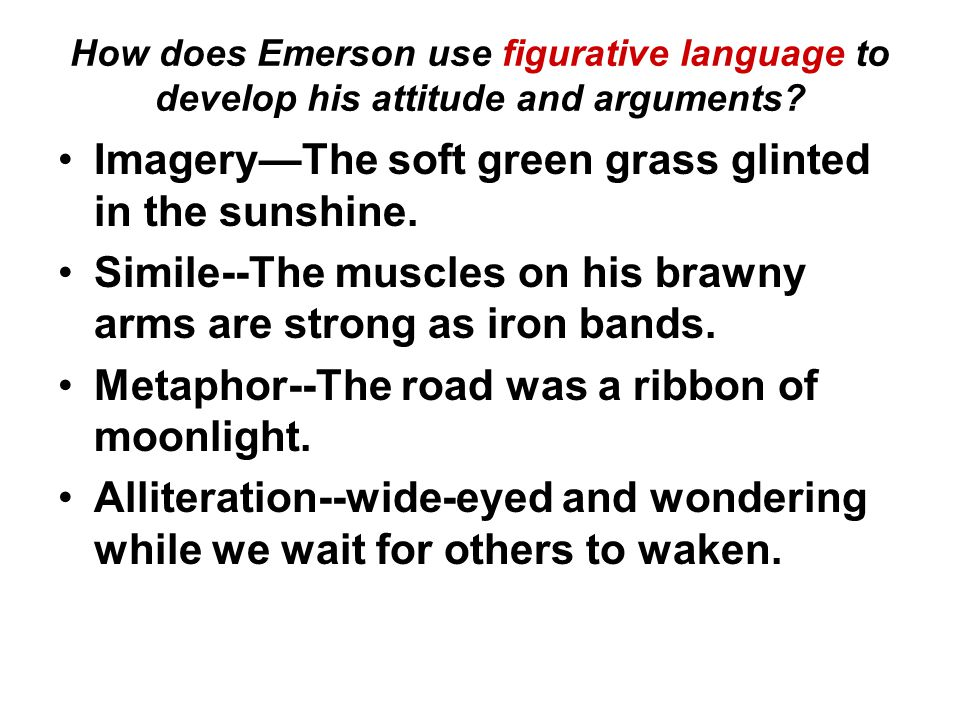 How does Emerson use figurative language to develop his attitude and arguments.