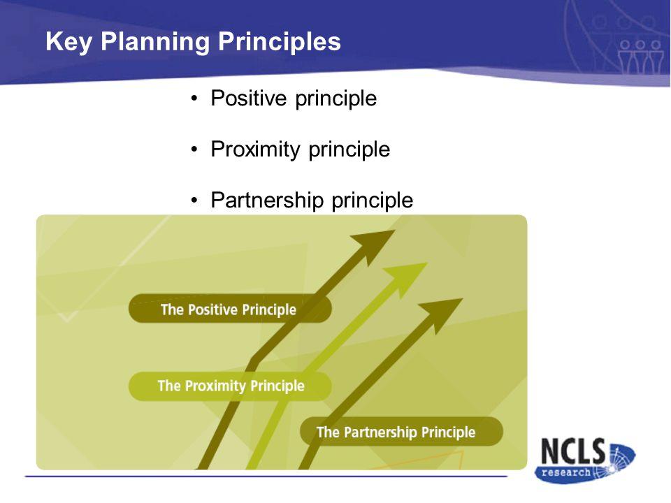 Key Planning Principles Positive principle Proximity principle Partnership principle