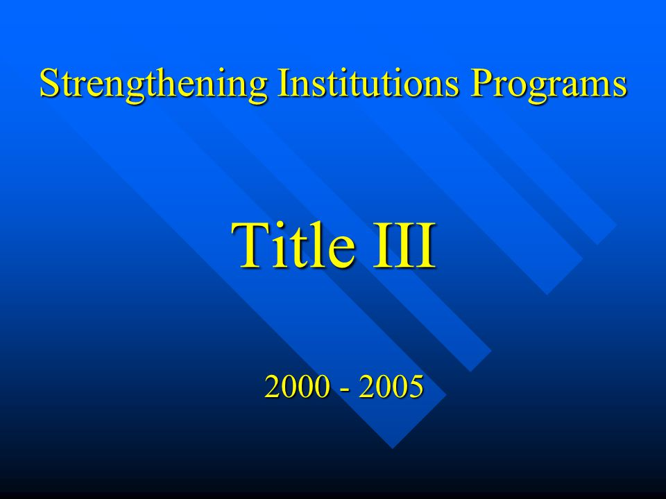 Strengthening Institutions Programs Title III 2000 - 2005