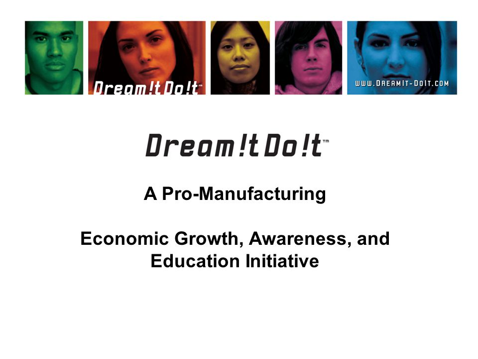 A Pro-Manufacturing Economic Growth, Awareness, and Education Initiative