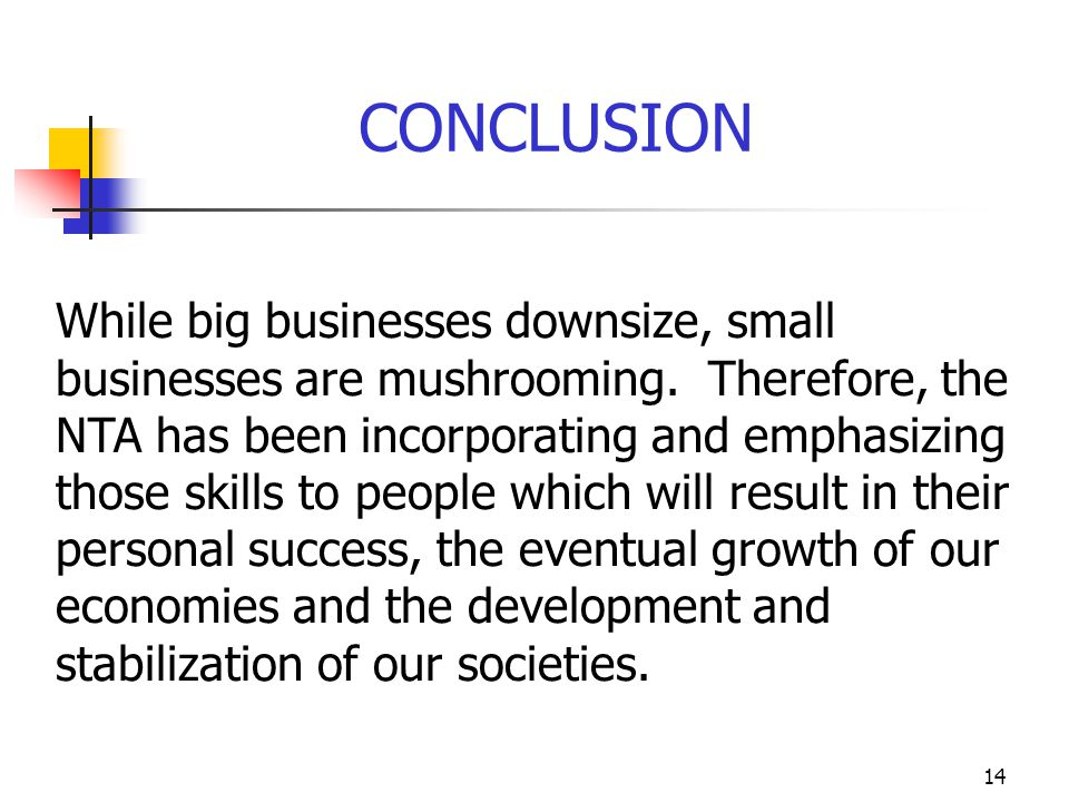 14 While big businesses downsize, small businesses are mushrooming.