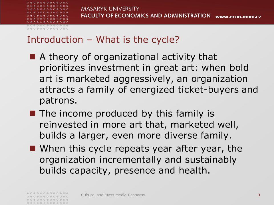 www.econ.muni.cz Culture and Mass Media Economy3 Introduction – What is the cycle.