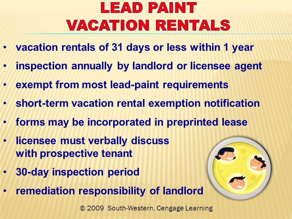 vacation rentals of 31 days or less within 1 year inspection annually by landlord or licensee agent exempt from most lead-paint requirements short-term vacation rental exemption notification forms may be incorporated in preprinted lease licensee must verbally discuss with prospective tenant 30-day inspection period remediation responsibility of landlord