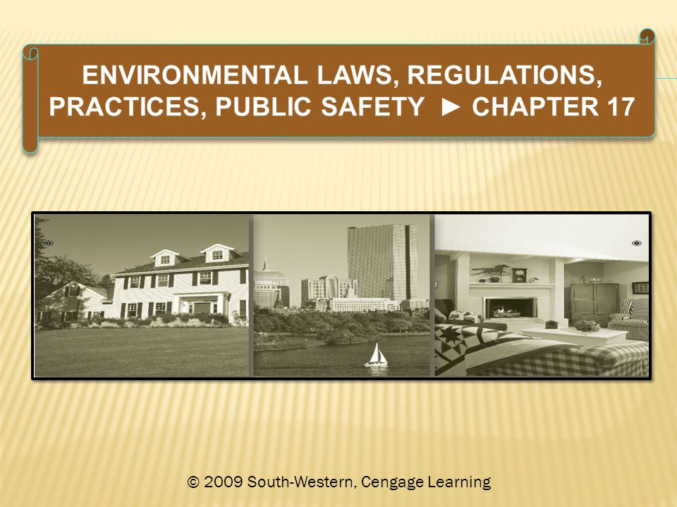 ENVIRONMENTAL LAWS, REGULATIONS, PRACTICES, PUBLIC SAFETY ► CHAPTER 17 © 2009 South-Western, Cengage Learning