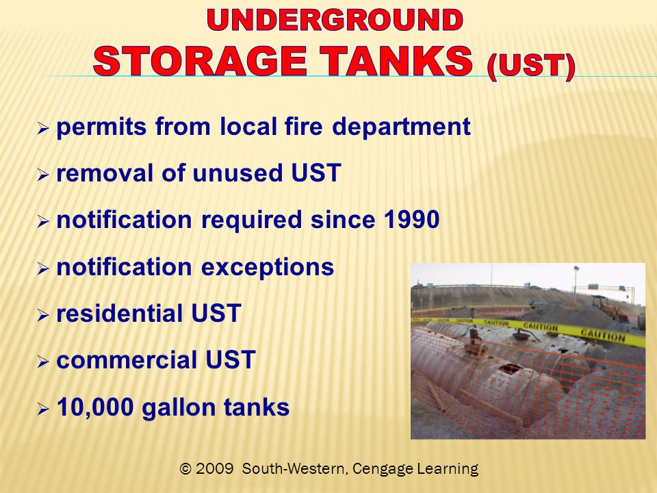 © 2009 South-Western, Cengage Learning  permits from local fire department  removal of unused UST  notification required since 1990  notification exceptions  residential UST  commercial UST  10,000 gallon tanks