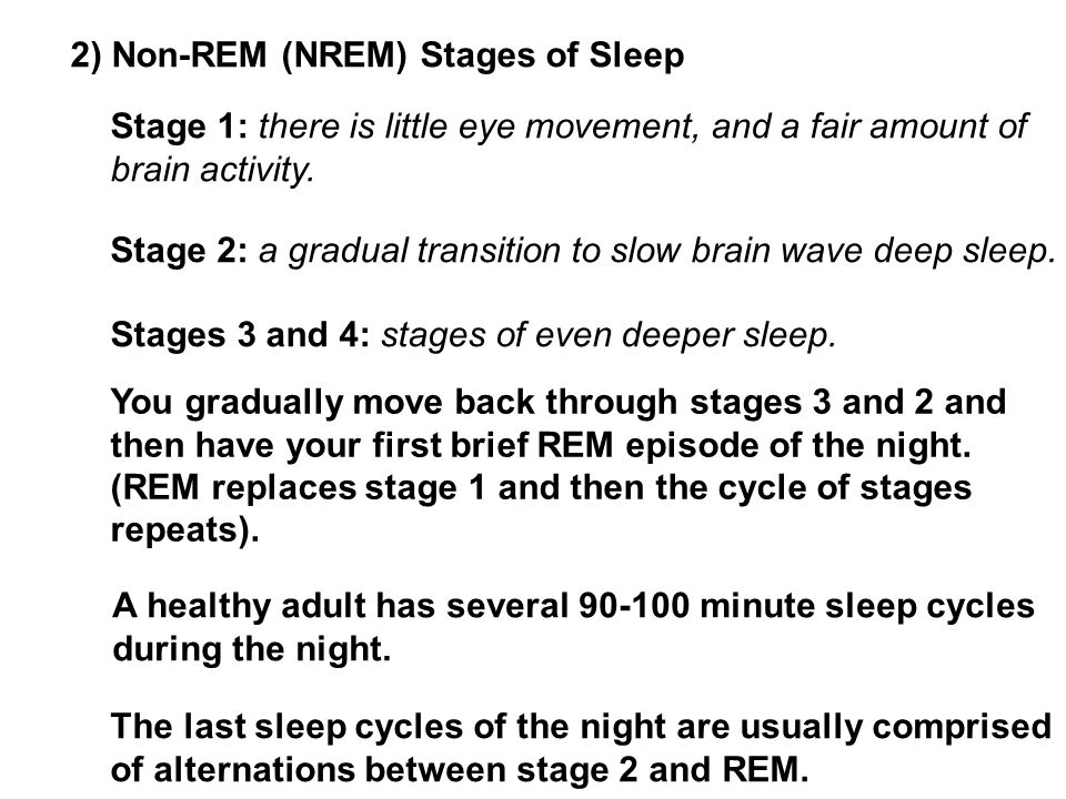 2) Non-REM (NREM) Stages of Sleep Stage 1: there is little eye movement, and a fair amount of brain activity.