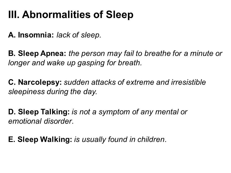III. Abnormalities of Sleep A. Insomnia: lack of sleep.