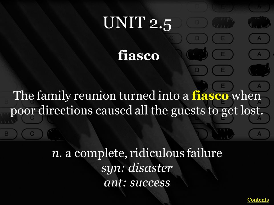 UNIT 2.5 The family reunion turned into a fiasco when poor directions caused all the guests to get lost.