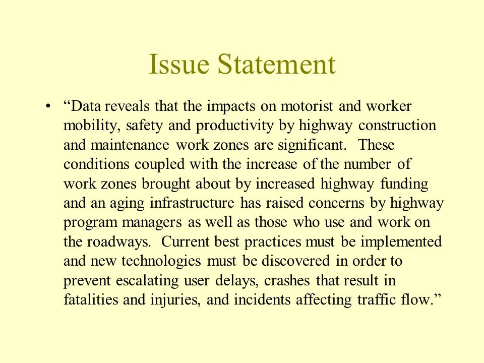 "Issue Statement ""Data reveals that the impacts on motorist and worker mobility, safety and productivity by highway construction and maintenance work z"