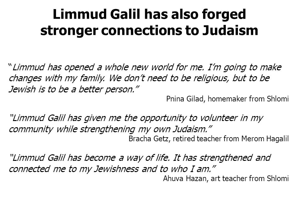 Limmud Galil has also forged stronger connections to Judaism Limmud has opened a whole new world for me.
