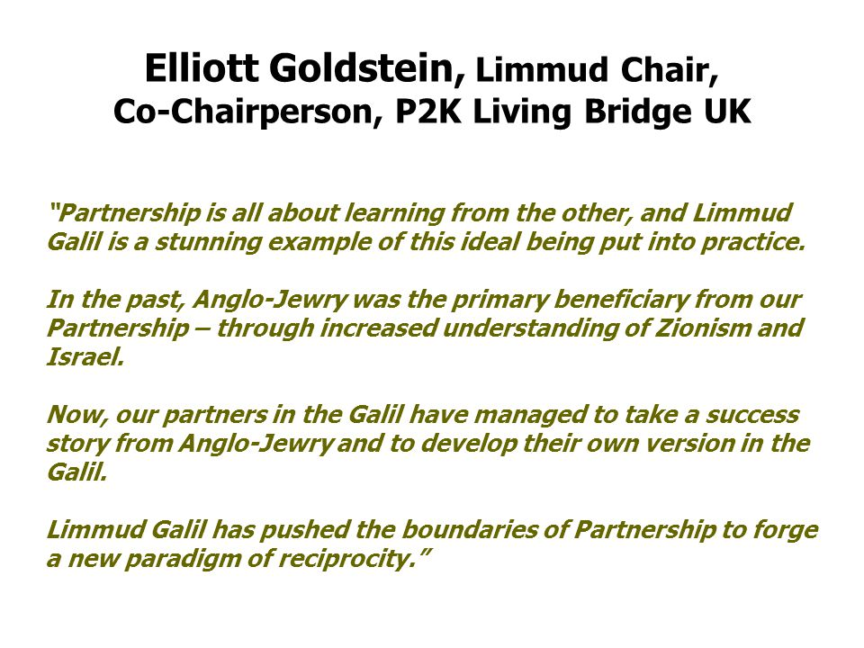 Elliott Goldstein, Limmud Chair, Co-Chairperson, P2K Living Bridge UK Partnership is all about learning from the other, and Limmud Galil is a stunning example of this ideal being put into practice.