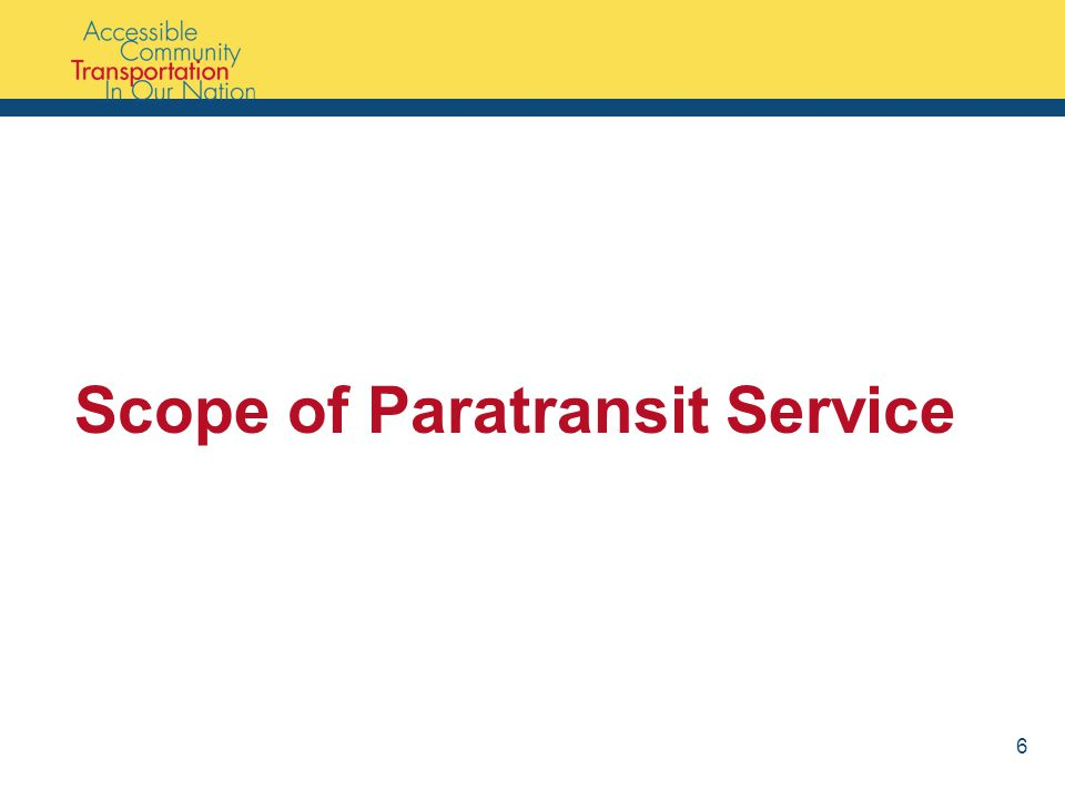 Scope of Paratransit Service 6