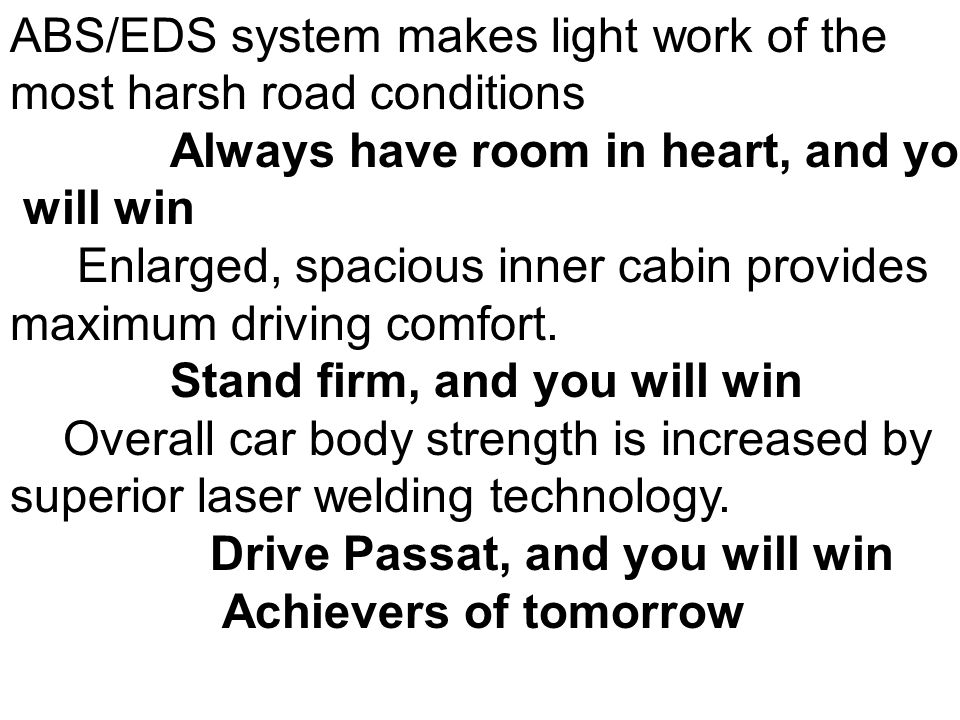 ABS/EDS system makes light work of the most harsh road conditions Always have room in heart, and you will win Enlarged, spacious inner cabin provides