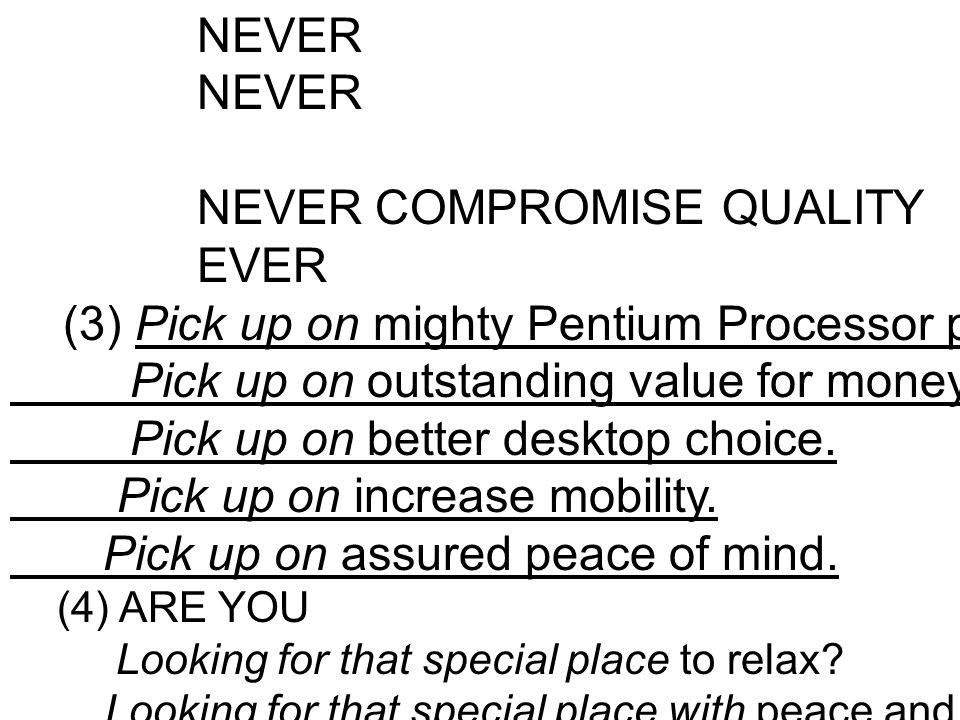 NEVER COMPROMISE QUALITY EVER (3) Pick up on mighty Pentium Processor power. Pick up on outstanding value for money. Pick up on better desktop choice.
