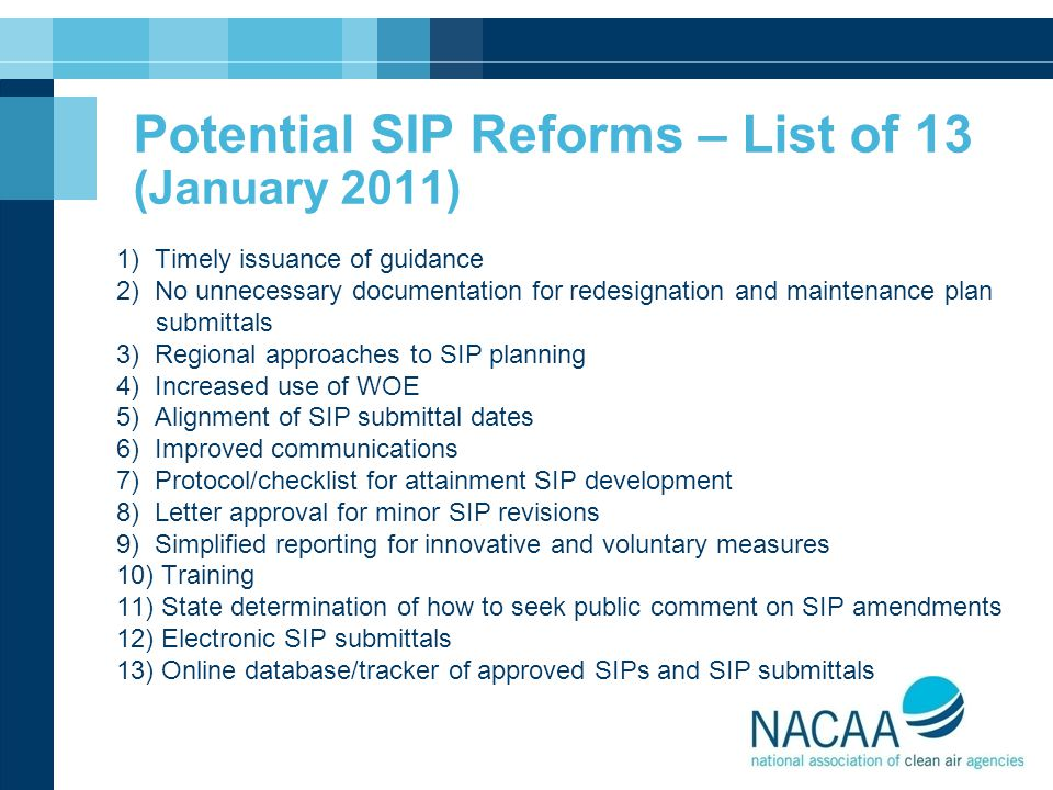 Potential SIP Reforms – List of 13 (January 2011) 1) Timely issuance of guidance 2) No unnecessary documentation for redesignation and maintenance pla