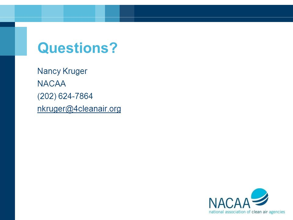 Questions? Nancy Kruger NACAA (202) 624-7864 nkruger@4cleanair.org