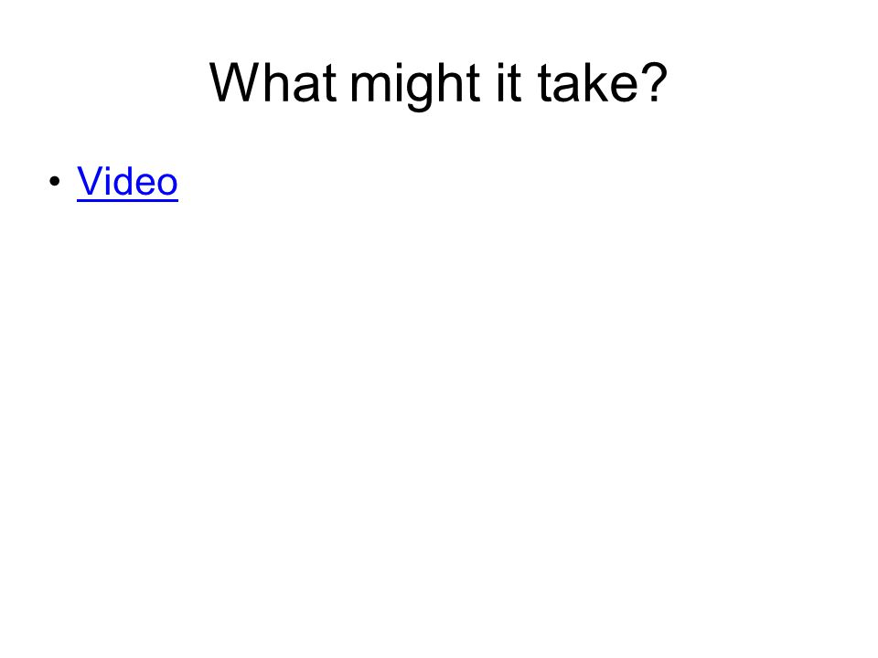 What might it take Video