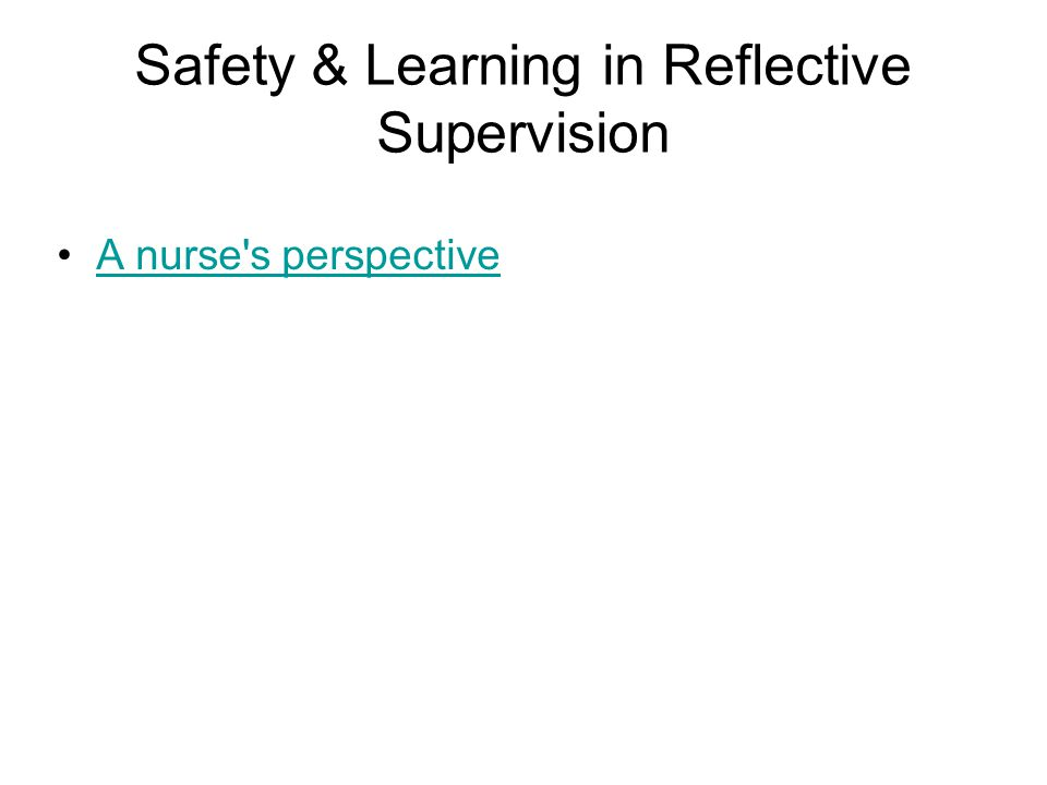 Safety & Learning in Reflective Supervision A nurse s perspective