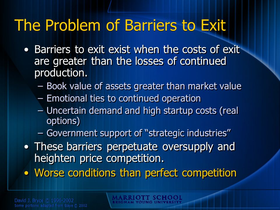 David J. Bryce © 1996-2002 Some portions adapted from Baye © 2002 The Problem of Barriers to Exit Barriers to exit exist when the costs of exit are gr