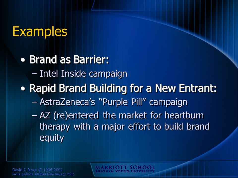 David J. Bryce © 1996-2002 Some portions adapted from Baye © 2002 Examples Brand as Barrier:Brand as Barrier: –Intel Inside campaign Rapid Brand Build