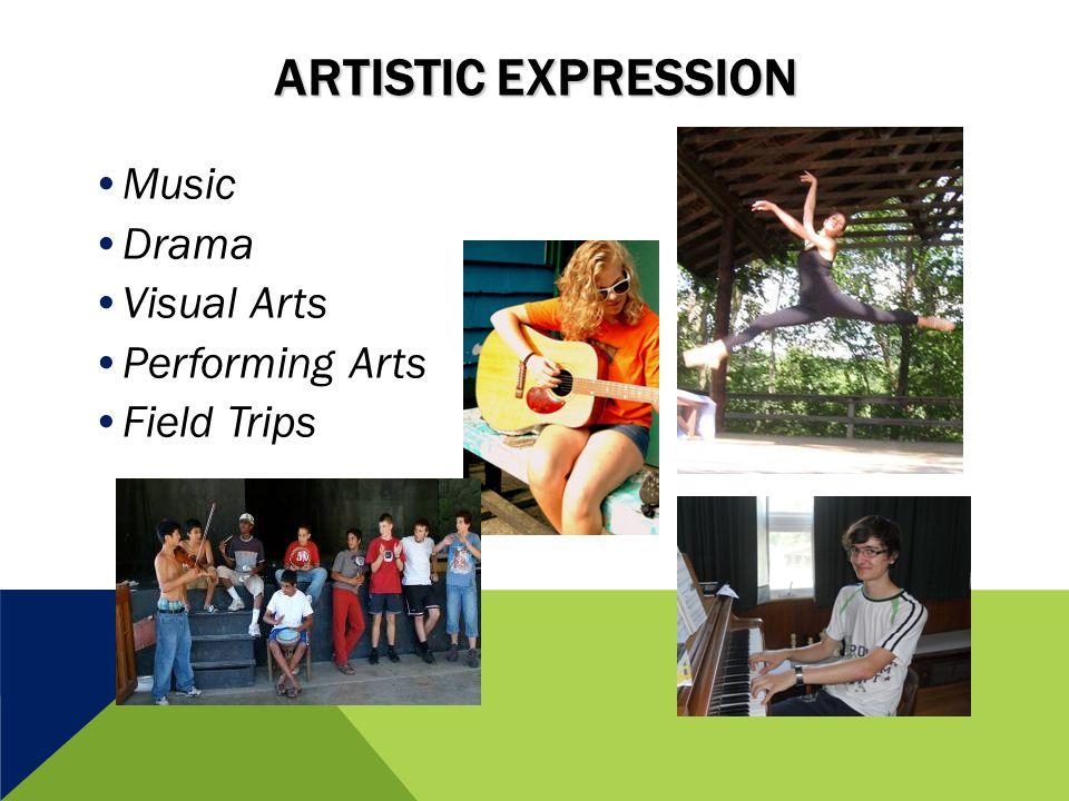 ARTISTIC EXPRESSION Music Drama Visual Arts Performing Arts Field Trips