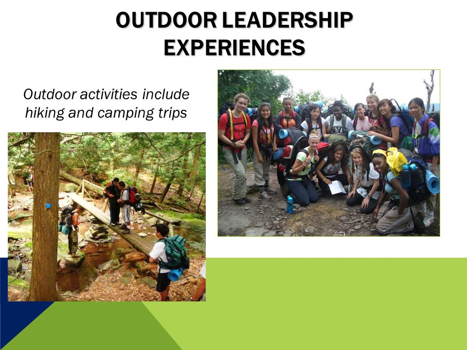 OUTDOOR LEADERSHIP EXPERIENCES Outdoor activities include hiking and camping trips