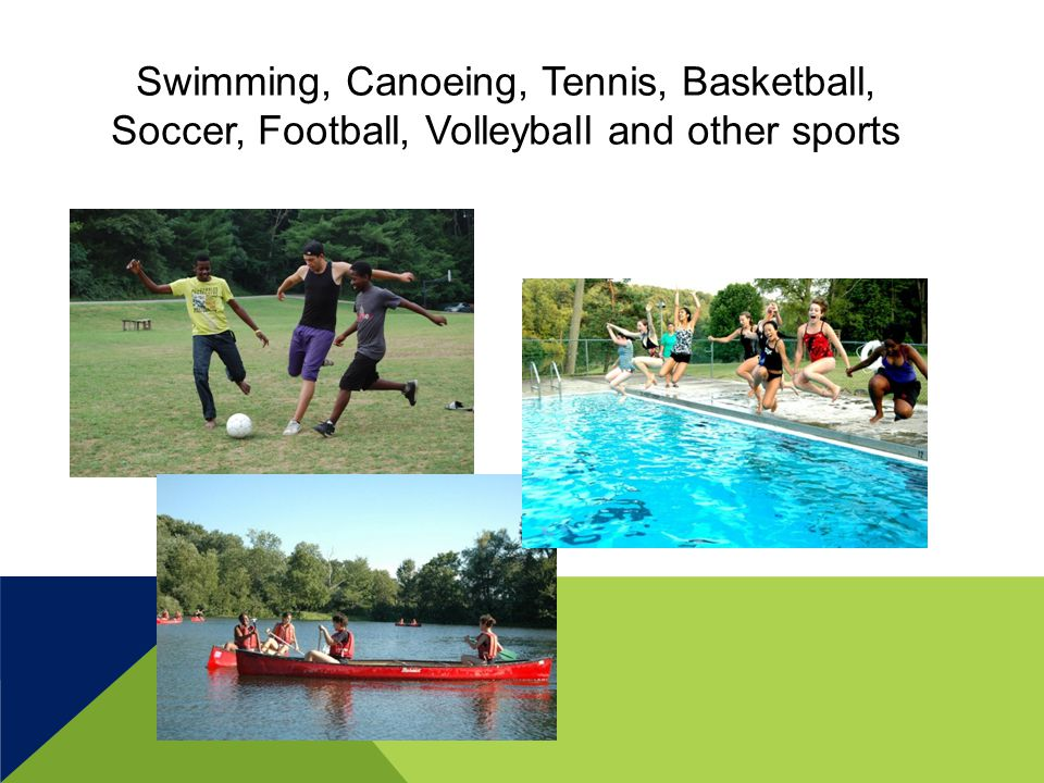 Swimming, Canoeing, Tennis, Basketball, Soccer, Football, Volleyball and other sports