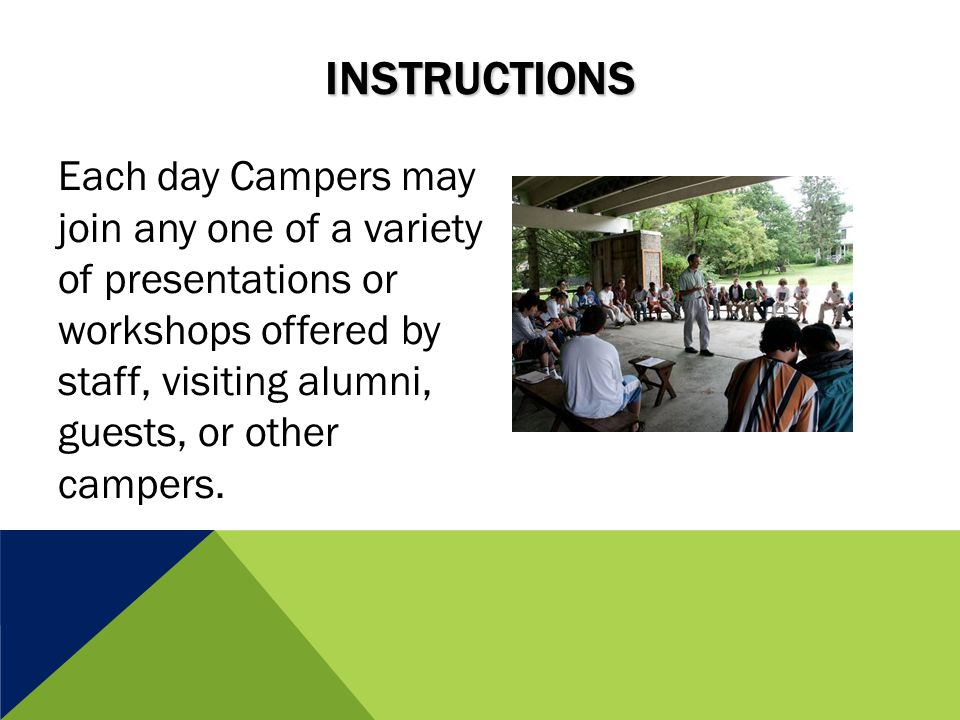 INSTRUCTIONS Each day Campers may join any one of a variety of presentations or workshops offered by staff, visiting alumni, guests, or other campers.