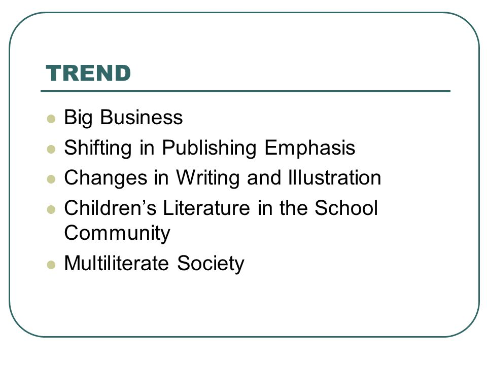 TREND Big Business Shifting in Publishing Emphasis Changes in Writing and Illustration Children's Literature in the School Community Multiliterate Society