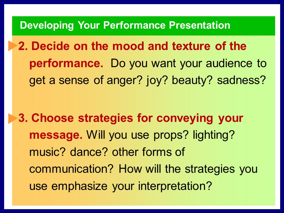 Developing Your Performance Presentation 1. Decide on the purpose of your performance.