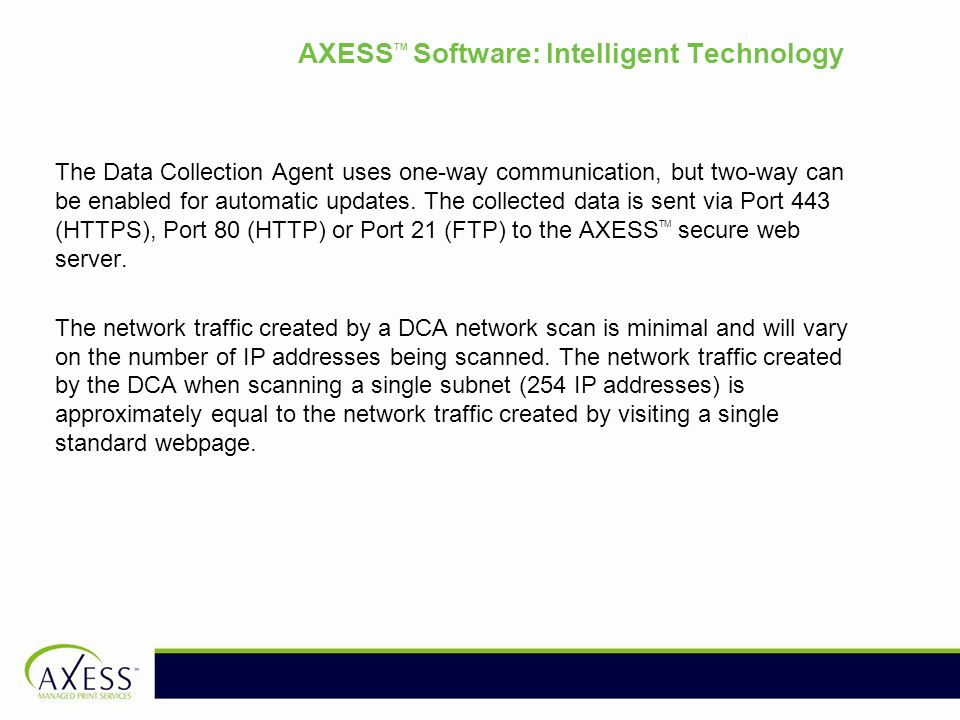 AXESS TM Software: Intelligent Technology The Data Collection Agent uses one-way communication, but two-way can be enabled for automatic updates.